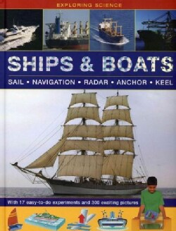 Ships & Boats: Sail-Navigation-Radar-Anchor-Keel: With 17 Easy-to-Do Experiments and 300 Exciting Pictures (Hardcover)