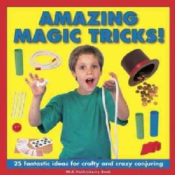 Amazing Magic Tricks!: 25 Fantastic Ideas for Crafty and Crazy Conjuring (Hardcover)