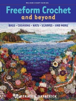 Freeform Crochet and Beyond: Bags, Cushions, Hats, Scarves, and More (Paperback)