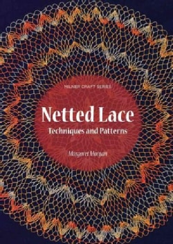 Netted Lace: Exquisite Patterns and Practical Techniques (Paperback)