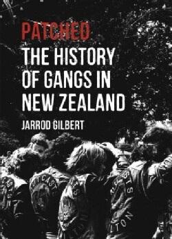 Patched: The History of Gangs in New Zealand (Paperback)