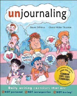 Unjournaling: Daily Writing Exercises That Are Not Personal, Not Introspective, Not Boring! (Paperback)