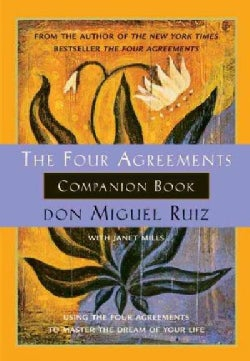 Four Agreements Companion Book: Using the Four Agreements to Master the Dream of Your Life (Paperback)