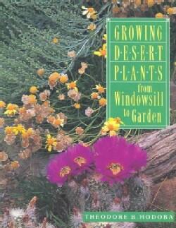 Growing Desert Plants: From Windowsill to Garden (Paperback)