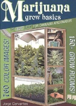 Marijuana Grow Basics: The Easy Guide for Cannabis Aficionados (Paperback)