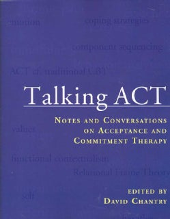 Talking ACT: Notes and Conversations on Acceptance and Commitment Therapy (Paperback)