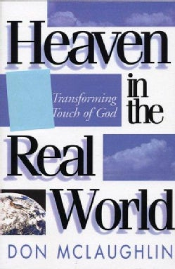 Heaven in the Real World: The Transforming Touch of God (Paperback)