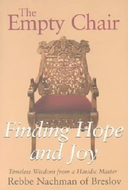 The Empty Chair: Finding Hope & Joy - Timeless Wisdom from a Hasidic Master, Rebbe Nachmann of Breslov (Paperback)