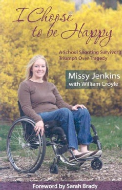 I Choose to Be Happy: A School Shooting Survivor's Triumph over Tragedy (Paperback)
