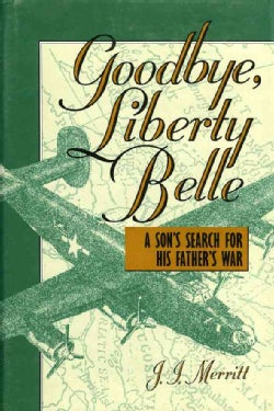 Goodbye, Liberty Belle: A Son's Search for His Father's War (Hardcover)