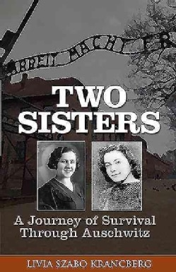 Two Sisters: A Journey of Survival Through Auschwitz (Paperback)