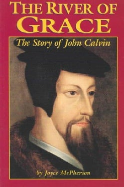 The River of Grace: The Story of John Calvin (Paperback)