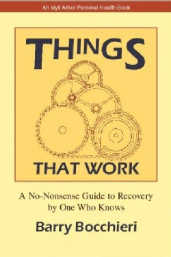 Things That Work: A No-Nonsense Guide to Recovery by One Who Knows (Paperback)