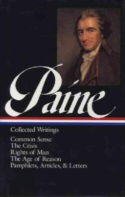 Paine Collected Writings: Common Sense / the Crisis / Rights of Man / the Age of Reason / Pamphlets, Articles, & ... (Hardcover)