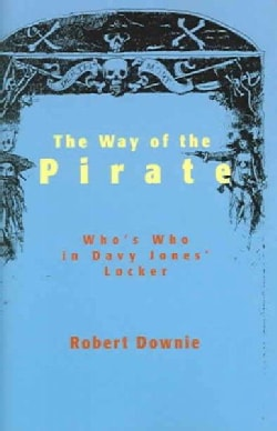 The Way of the Pirate: A Biographical Directory of Pirates, Buccaneers And Privateers (Paperback)
