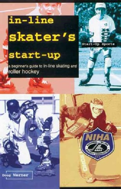 In-Line Skater's Start-Up: A Beginner's Guide to In-Line Skating and Roller Hockey (Paperback)