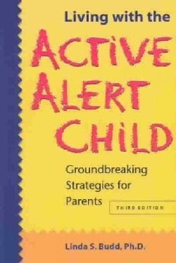 Living With the Active Alert Child: Groundbreaking Strategies for Parents (Paperback)