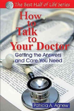 How to Talk to Your Doctor: Getting the Answers And Care You Need (Paperback)