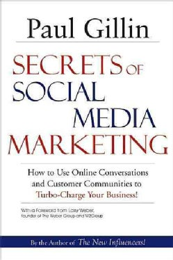 Secrets of Social Media Marketing: How to Use Online Conversations and Customer Communities to Turbo-Charge Your ... (Paperback)