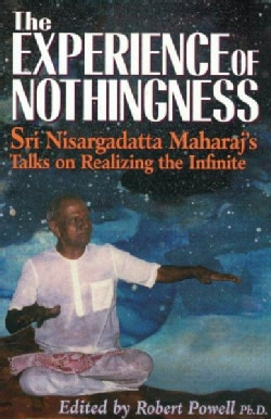 The Experience of Nothingness: Sri Nisargadatta Maharaj's Talks on Realizing the Infinite (Paperback)