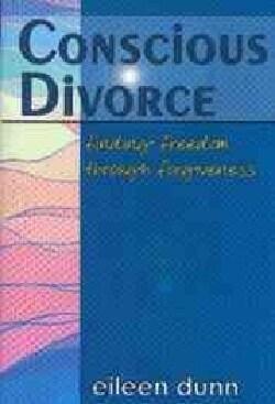 Conscious Divorce: Finding Freedom Through Forgiveness (Paperback)