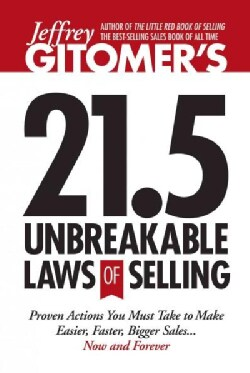 Jeffrey Gitomer's 21.5 Unbreakable Laws of Selling: Proven Actions You Must Take to Make Easier, Faster, Bigger S... (Hardcover)