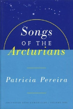 Songs of the Arcturians: A Manual to Aid in Understanding Matters Pertaining to Personal and Planetary Evolution (Paperback)