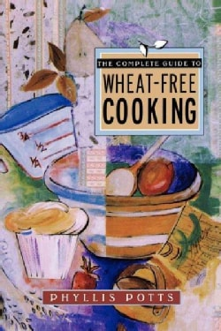 Complete Guide to Wheat-Free Cooking (Paperback)