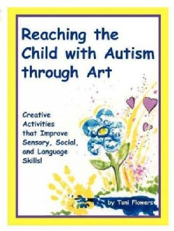 """Reaching the Child With Autism Through Art: Practical, """"Fun"""" Activities to Enchance Motor Skills and Improve Tact... (Paperback)"""