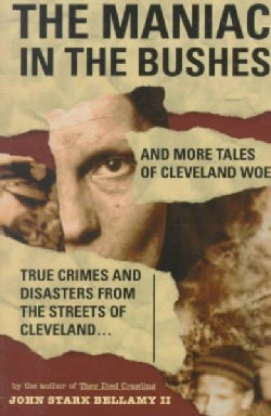 The Maniac in the Bushes: More True Tales of Cleveland Crime and Disaster (Paperback)