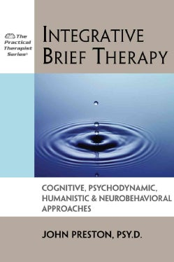 Integrative Brief Therapy: Cognitive, Psychodynamic, Humanistic & Neurobehavioral Approaches (Hardcover)