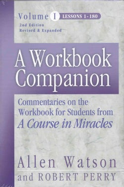 A Workbook Companion: Commentaries On The Workbook For Students From A Course In Miracles : Lessons 1 - 180 (Paperback)