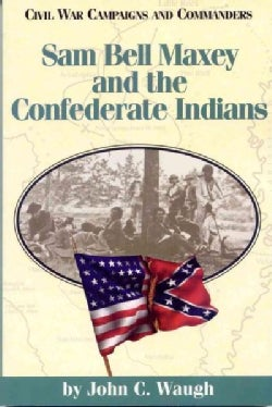 Sam Bell Maxey and the Confederate Indians (Paperback)