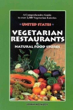Vegetarian Restaurants & Natural Food Stores in the Us: A Comprehensive Guide to over 2500 Vegetarian Eateries (Paperback)