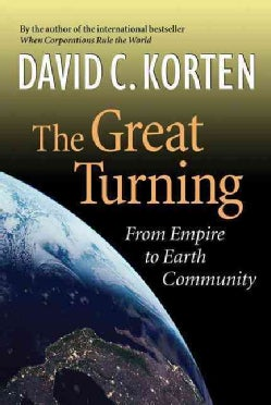 The Great Turning: From Empire to Earth Community (Paperback)