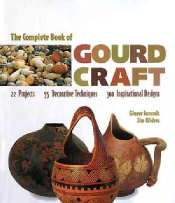 The Complete Book of Gourd Craft: 22 Projects, 55 Decorative Techniques, 300 Inspirational Designs (Paperback)