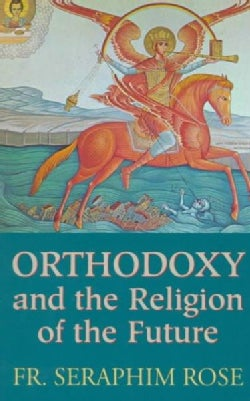 Orthodoxy and the Religion of the Future (Paperback)