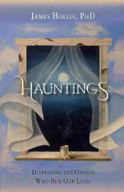 Hauntings: Dispelling the Ghosts Who Run Our Lives (Paperback)