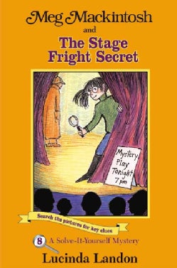 Meg Mackintosh and the Stage Fright Secret: A Solve-It-Yourself Mystery (Paperback)