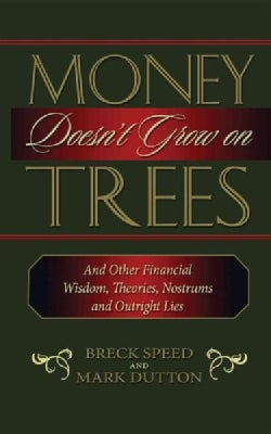 Money Doesn't Grow on Trees: And Other Financial Wisdom, Theories, Nostrums, and Outright Lies (Hardcover)