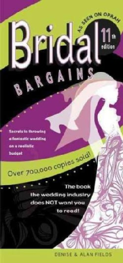 Bridal Bargains: Secrets to Planning a Fantastic Wedding on a Realistic Budget (Paperback)