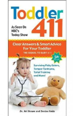 Toddler 411: Clear Answers & Smart Advice for Your Toddler (Paperback)