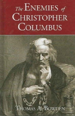 The Enemies Of Christopher Columbus: Answers to Critical Questions About the Spread of Western Civilization (Hardcover)