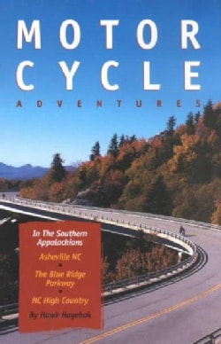 Motorcycle Adventures in the Southern Appalachians: Asheville Nc, the Blue Ridge Parkway, Nc High Country  Book 2 (Paperback)