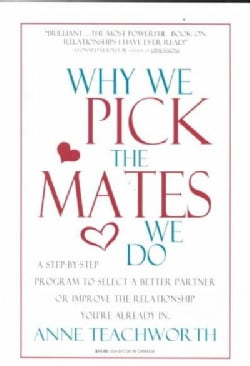 Why We Pick the Mates We Do: A Step-By-Step Program to Select a Better Partner or Improve the Relationship You're... (Paperback)