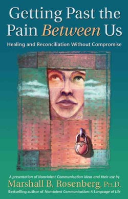 Getting Past The Pain Between Us: Healing And Reconciliation Without Compromise (Paperback)