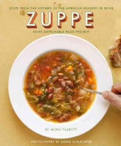 Zuppe: Soups from the Kitchen of the American Academy in Rome, the Rome Sustainable Food Project (Hardcover)