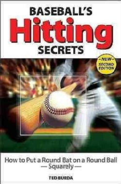 Baseball's Hitting Secrets: How to Put a Round Baseball Bat on a Round Ball- Squarely (Paperback)