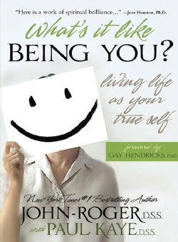 What's It Like Being You?: Living Life As Your True Self