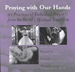 Praying With Our Hands: 21 Practices of Embodied Prayer from the World's Spiritual Traditions (Paperback)